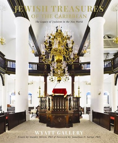 Jewish Treasures Of The Caribbean: The Legacy Of Judaism In The New World by Wyatt Gallery