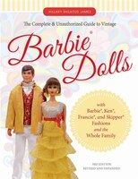 The Complete & Unauthorized Guide To Vintage Barbie® Dolls: With Barbie®, Ken®, Francie®, And…