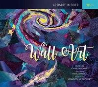 Artistry In Fiber, Vol. 1: Wall Art