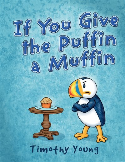 If You Give The Puffin A Muffin by Timothy Young