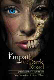 The Empath And The Dark Road: Struggles That Teach The Gift by Bety Comerford