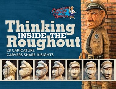 Thinking Inside The Roughout: 28 Caricature Carvers Share Insights by Bob Travis