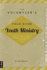 The Volunteers Field Guide to Youth Ministry: Practical Ways to make a Permanent Difference in…
