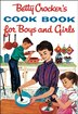 Betty Crocker's Cook Book for Boys and Girls, Facsimile Edition: Facsimile Edition by Betty Crocker