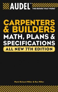 Audel Carpenters and Builders Math, Plans, and Specifications