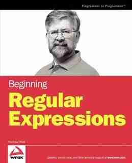 Beginning Regular Expressions by Andrew Watt
