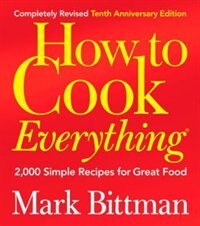 Book How to Cook Everything (Completely Revised 10th Anniversary Edition): 2,000 Simple Recipes for… by Mark Bittman