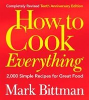 How to Cook Everything (Completely Revised 10th Anniversary Edition): 2,000 Simple Recipes for…