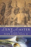 Lent And Easter Wisdom From Pope John Paul Ii: Daily Scripture And Prayers Together With John Paul…