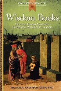wisdom Books: Job, Psalms, Proverbs, Ecclesiastes, Song Of Songs, Wisdom,  Sirach (ben Sira) (liguori Catholic Bible Study): Job, Psalms, Proverbs,