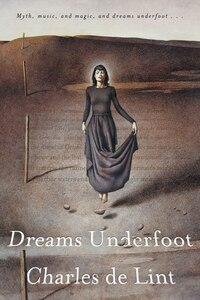Dreams Underfoot: The Newford Collection