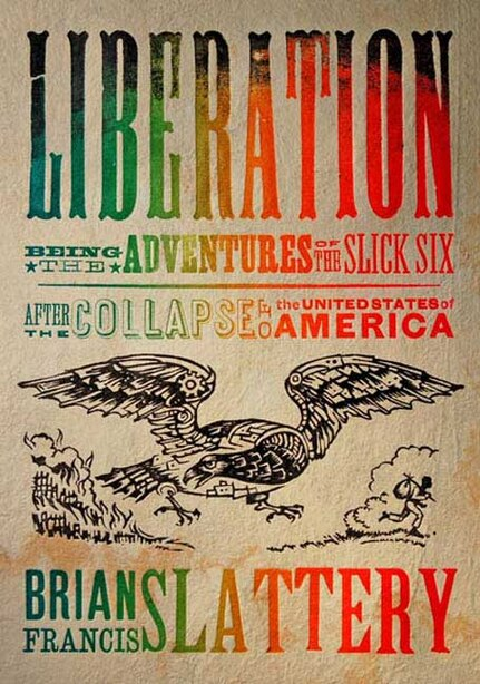 Liberation: Being the Adventures of the Slick Six After the Collapse of the United States of America de Brian Francis Slattery