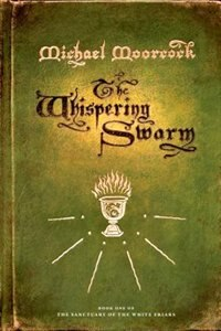 The Whispering Swarm: Book One of The Sanctuary of the White Friars