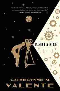 Radiance: A Novel by C Valente