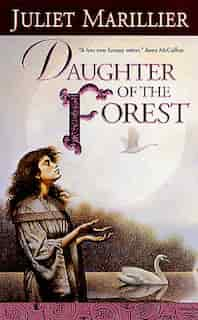 Daughter of the Forest: Book One Of The Sevenwaters Trilogy by Juliet Marillier