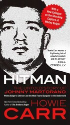 Hitman: The Untold Story of Johnny Martorano: Whitey Bulger's Enforcer and the Most Feared Gangster…
