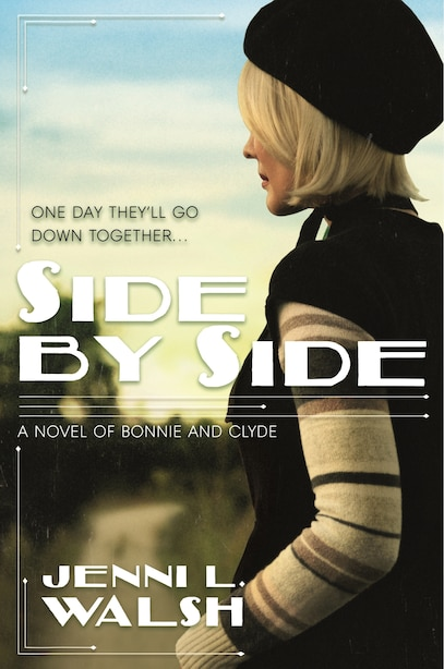Side By Side: A Novel Of Bonnie And Clyde by Jenni L. Walsh