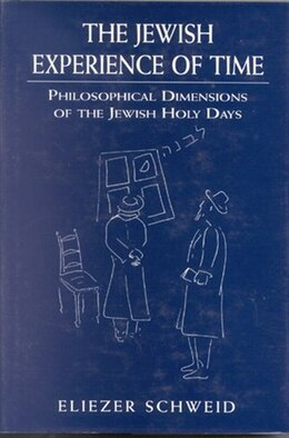 Book The Jewish Experience of Time: Philosophical Dimensions of the Jewish Holy DaysPhilosophical… by Eliezer Schweid