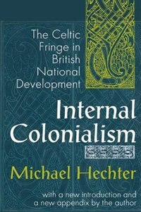Internal Colonialism: The Celtic Fringe in British National Development