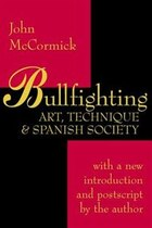 Bullfighting: Art, Technique, and Spanish Society
