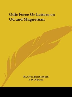 Odic Force Or Letters On Od And Magnetism by Karl Von Reichenbach