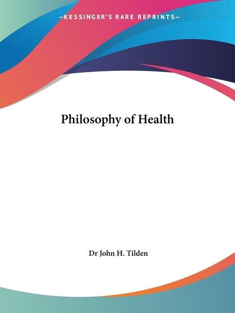 Philosophy of Health by John Henry Tilden