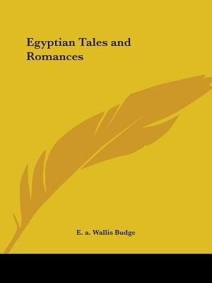 Egyptian Tales And Romances by E. A. Wallis Budge
