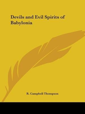 Devils And Evil Spirits Of Babylonia by R. Campbell Thompson