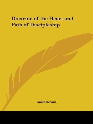 Doctrine of the Heart and Path of Discipleship by Annie Wood Besant