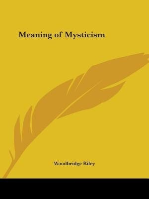 Meaning of Mysticism by Woodbridge Riley