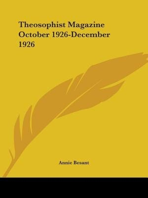 Theosophist Magazine October 1926-december 1926 by Annie Wood Besant