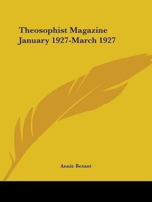 Theosophist Magazine January 1927-March 1927 de Annie Wood Besant