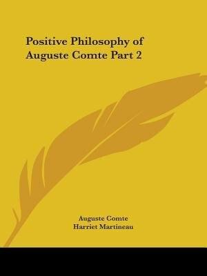 Positive Philosophy of Auguste Comte Part 2 by Auguste Comte