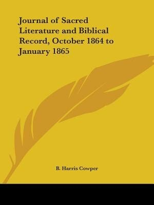 Journal Of Sacred Literature And Biblical Record, October 1864 To January 1865 by B. Harris Cowper