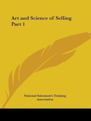 Art and Science of Selling Part 1 by .. National Salesmen's Training Association