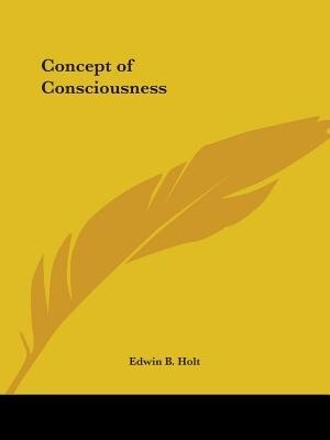 Concept of Consciousness by Edwin B. Holt
