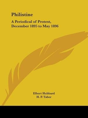 Philistine: A Periodical of Protest, December 1895 to May 1896 by Elbert Hubbard