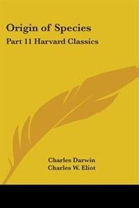 Origin of Species: Part 11 Harvard Classics by Charles Darwin