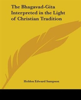 Book The Bhagavad-Gita Interpreted in the Light of Christian Tradition by Holden Edward Sampson