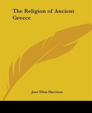 The Religion of Ancient Greece by Jane Ellen Harrison