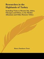 Researches in the Highlands of Turkey: Including Visits to Mounts Ida, Athos, Olympus and Pelion…