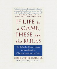 If Life Is A Game, These Are The Rules: Ten Rules For Being Human As Introduced In Chicken Soup For…