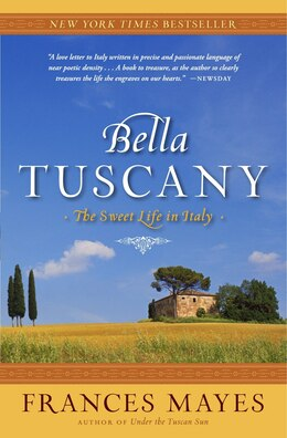 Book Bella Tuscany: The Sweet Life in Italy by Frances Mayes