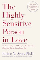 The Highly Sensitive Person In Love: Understanding And Managing Relationships When The World…