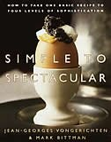 Book Simple to Spectacular: How to Take One Basic Recipe to Four Levels of Sophistication by Jean-georges Vongerichten