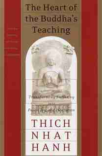 The Heart Of The Buddha's Teaching: Transforming Suffering Into Peace, Joy, And Liberation de Thich Nhat Hanh