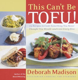 Book This Can't Be Tofu!: 75 Recipes To Cook Something You Never Thought You Would--and Love Every Bite by Deborah Madison