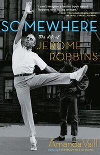 Somewhere: The Life of Jerome Robbins