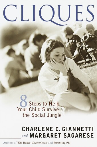 Cliques: Eight Steps to Help Your Child Survive the Social Jungle by Charlene C. Giannetti