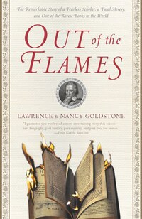 Out Of The Flames: The Remarkable Story of a Fearless Scholar, a Fatal Heresy, and One of the…